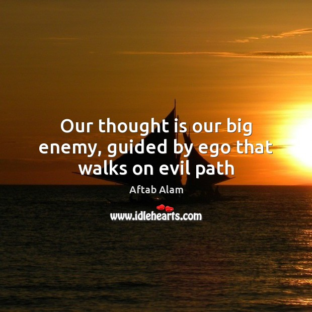 Our thought is our big enemy, guided by ego that walks on evil path Image