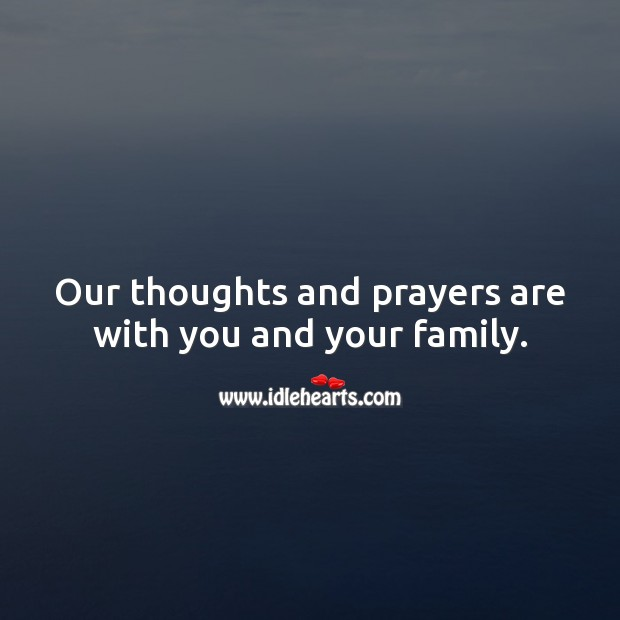 Image, Our thoughts and prayers are with you and your family.