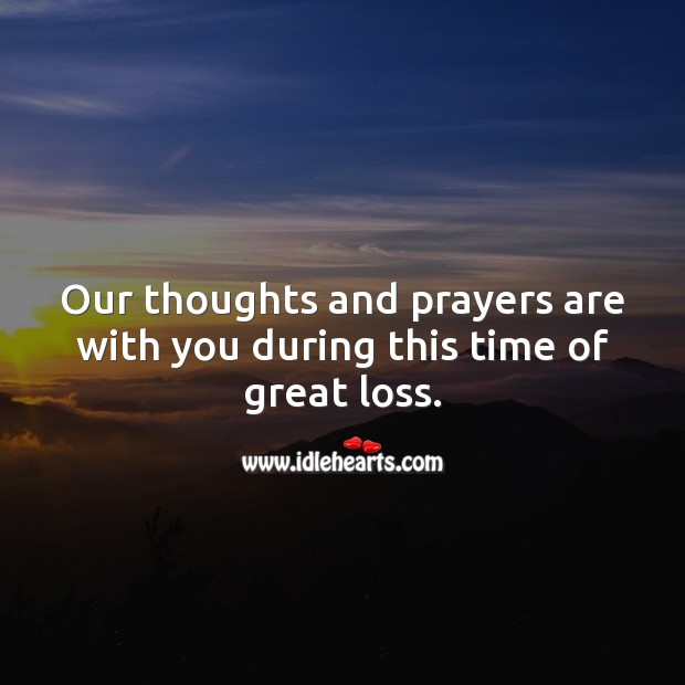 Our thoughts and prayers are with you during this time of great loss. Sympathy Messages Image