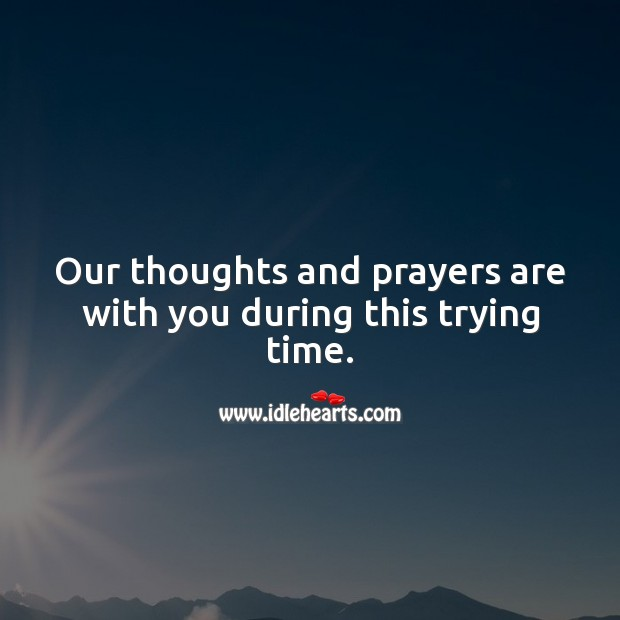 Our thoughts and prayers are with you during this trying time. Sympathy Messages Image