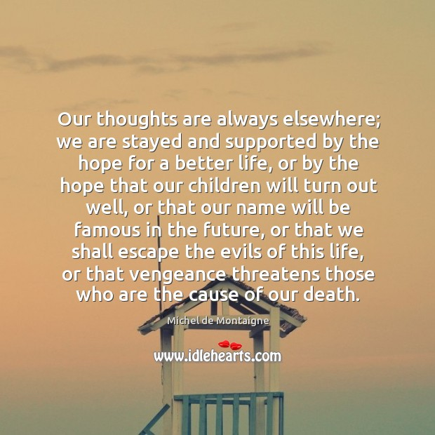Image, Our thoughts are always elsewhere; we are stayed and supported by the