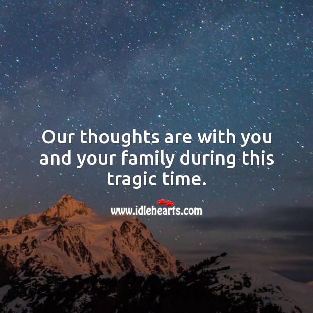 Our thoughts are with you and your family during this tragic time. Sympathy Messages Image