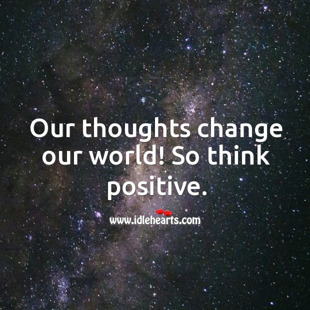 Image, Our thoughts change our world!