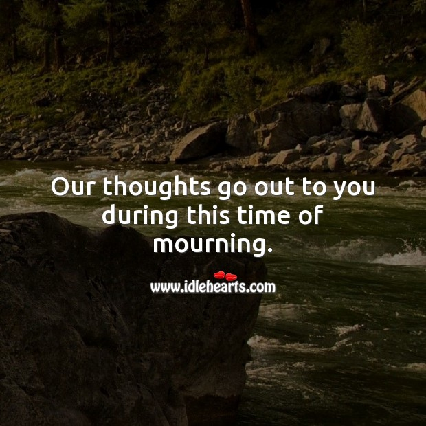 Our thoughts go out to you during this time of mourning. Sympathy Messages Image