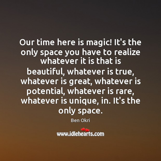Our time here is magic! It's the only space you have to Image
