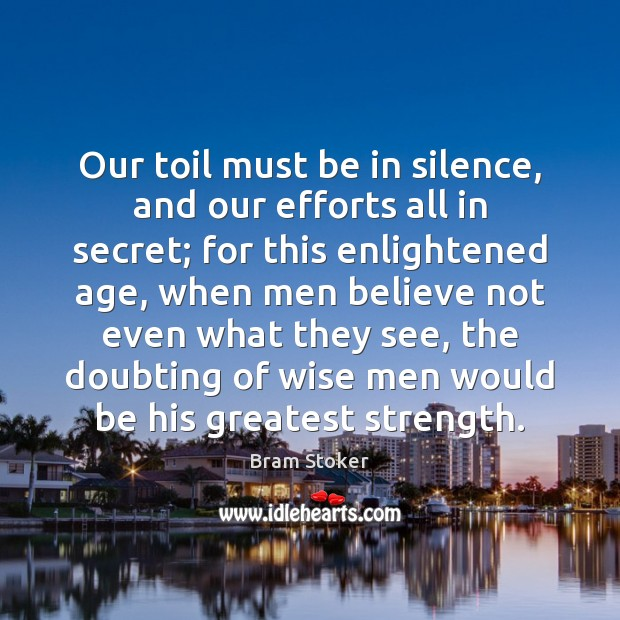 Our toil must be in silence, and our efforts all in secret; Image