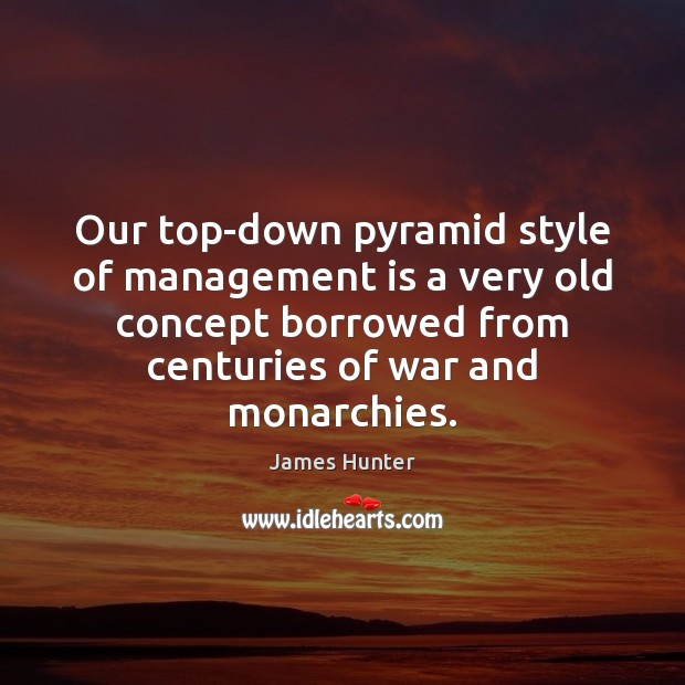 Our top-down pyramid style of management is a very old concept borrowed Management Quotes Image