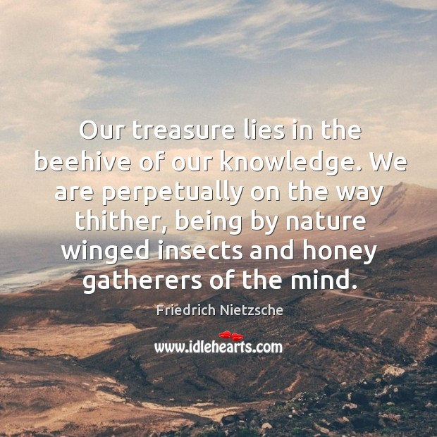 Our treasure lies in the beehive of our knowledge. Image