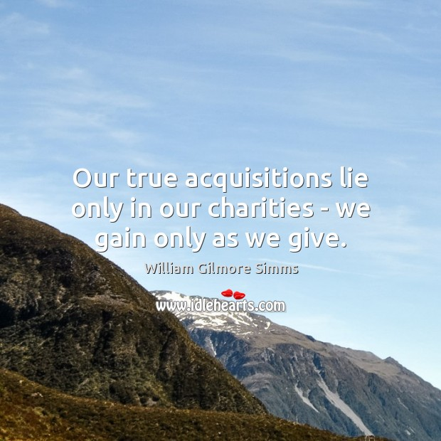 Our true acquisitions lie only in our charities – we gain only as we give. Image