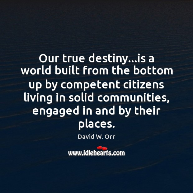 Our true destiny…is a world built from the bottom up by Image