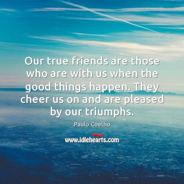 Image about Our true friends are those who are with us when the good