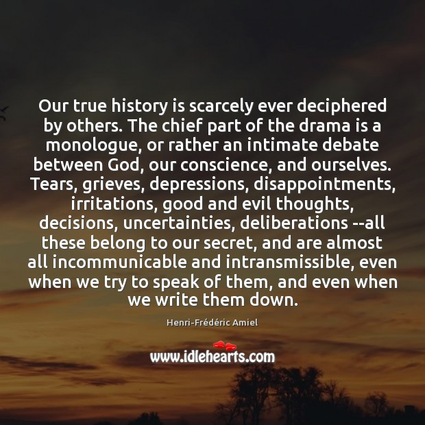 Our true history is scarcely ever deciphered by others. The chief part Henri-Frédéric Amiel Picture Quote