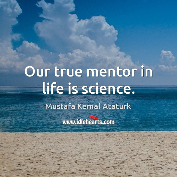 Our true mentor in life is science. Image