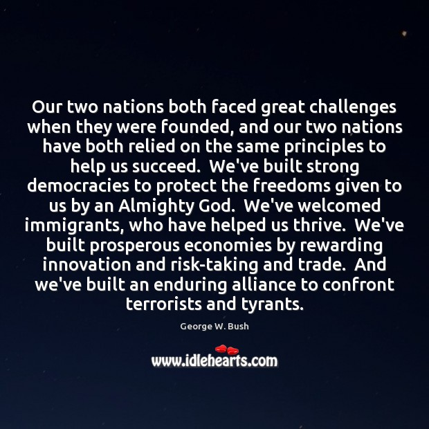 Image, Our two nations both faced great challenges when they were founded, and