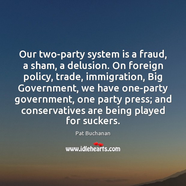 Our two-party system is a fraud, a sham, a delusion. On foreign Image