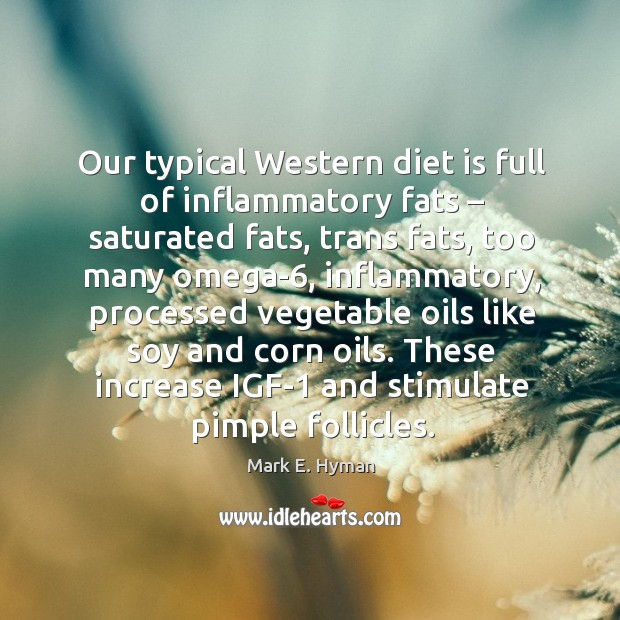 Our typical western diet is full of inflammatory fats – saturated fats, trans fats Mark E. Hyman Picture Quote