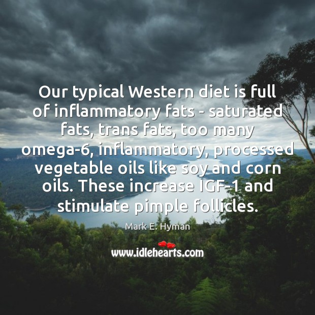 Our typical Western diet is full of inflammatory fats – saturated fats, Mark E. Hyman Picture Quote