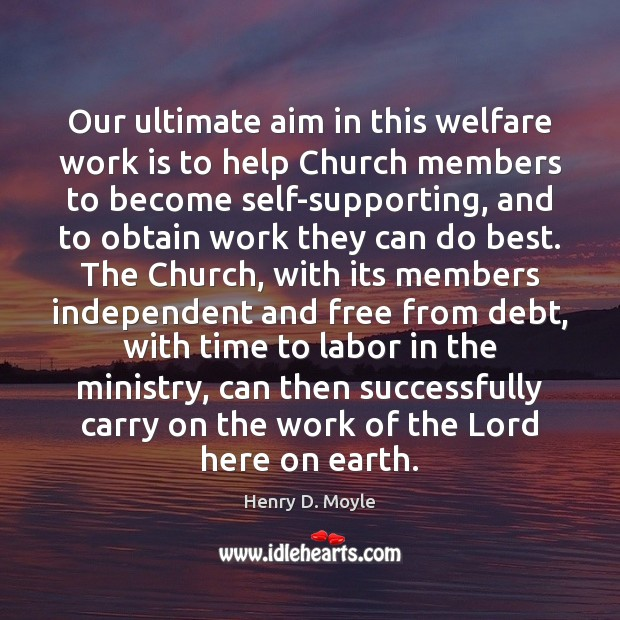 Our ultimate aim in this welfare work is to help Church members Work Quotes Image