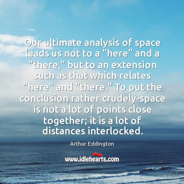 """Our ultimate analysis of space leads us not to a """"here"""" and Arthur Eddington Picture Quote"""