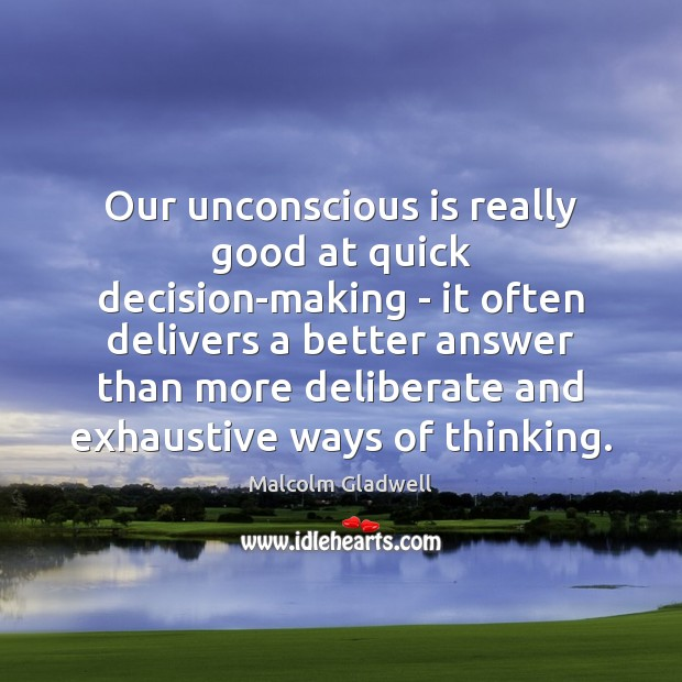 Our unconscious is really good at quick decision-making – it often delivers Image