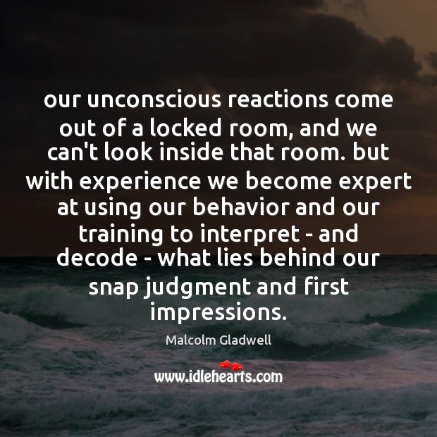 Image, Our unconscious reactions come out of a locked room, and we can't