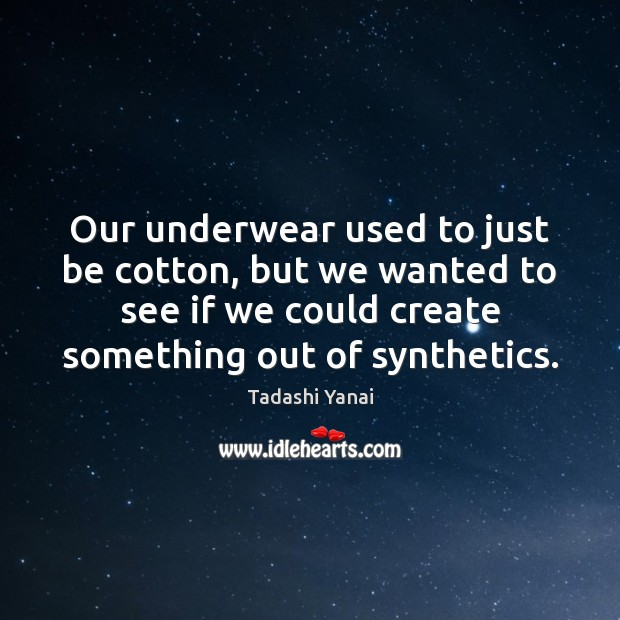 Image, Our underwear used to just be cotton, but we wanted to see