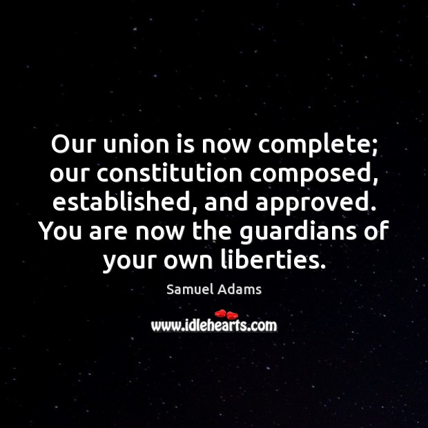 Our union is now complete; our constitution composed, established, and approved. You Union Quotes Image
