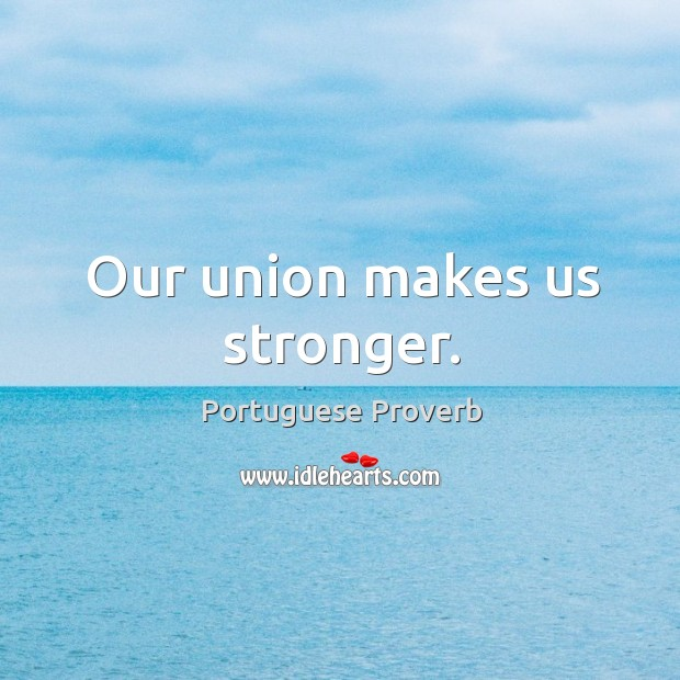 Our union makes us stronger. Image