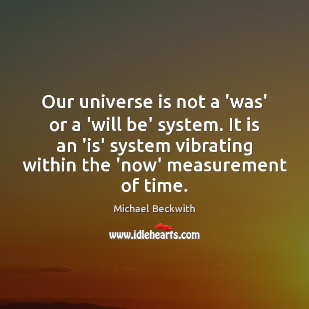 Image, Our universe is not a 'was' or a 'will be' system. It