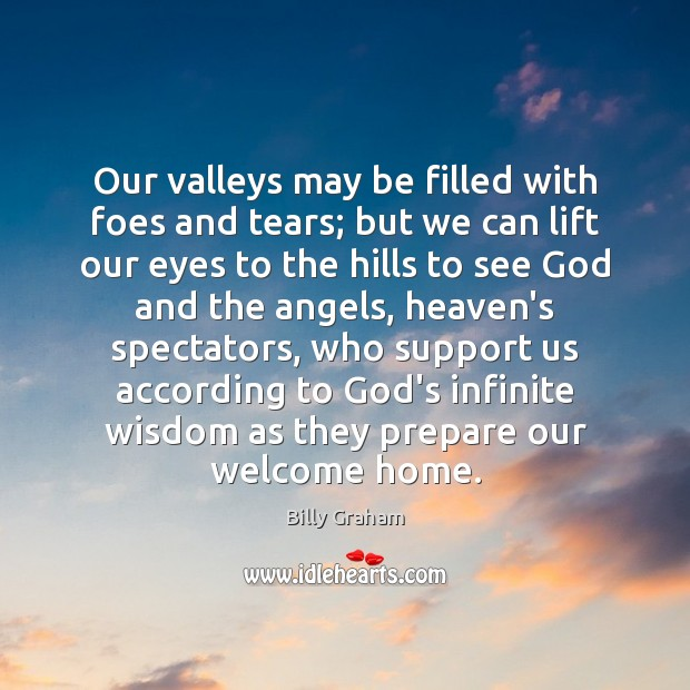 Image, Our valleys may be filled with foes and tears; but we can