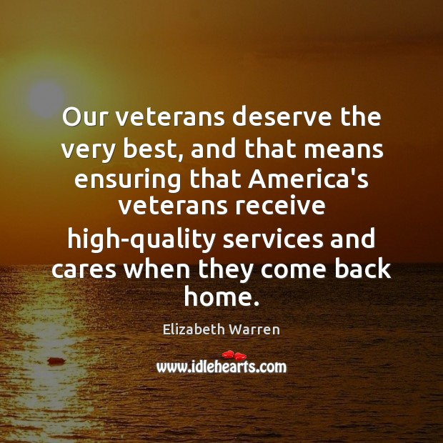 Our veterans deserve the very best, and that means ensuring that America's Elizabeth Warren Picture Quote
