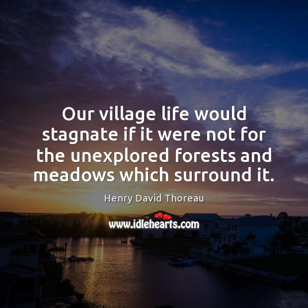 Image, Our village life would stagnate if it were not for the unexplored