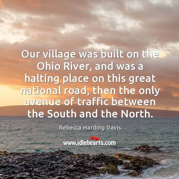 Our village was built on the ohio river, and was a halting place on this great national road Image