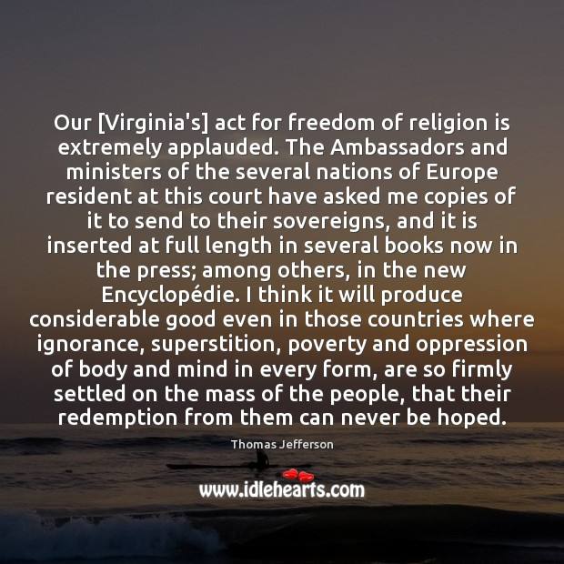 Our [Virginia's] act for freedom of religion is extremely applauded. The Ambassadors Image