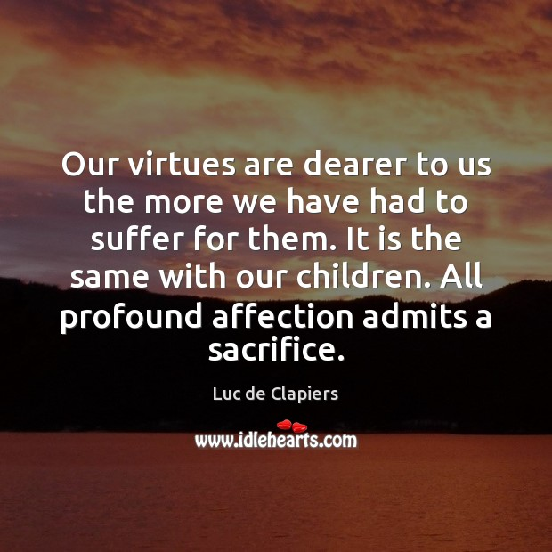 Our virtues are dearer to us the more we have had to Luc de Clapiers Picture Quote