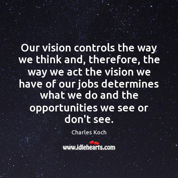 Our vision controls the way we think and, therefore, the way we Image