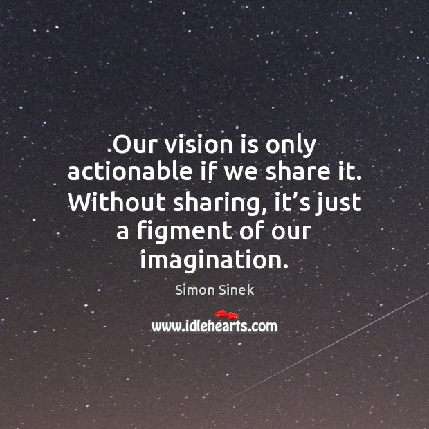 Our vision is only actionable if we share it. Without sharing, it' Image