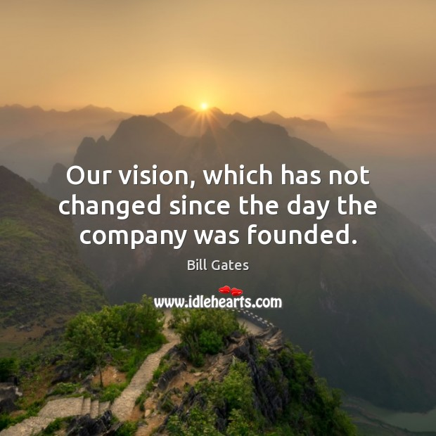 Our vision, which has not changed since the day the company was founded. Image
