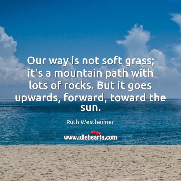 Image, Our way is not soft grass; it's a mountain path with lots