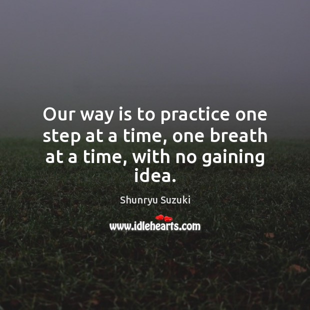 Image, Our way is to practice one step at a time, one breath at a time, with no gaining idea.