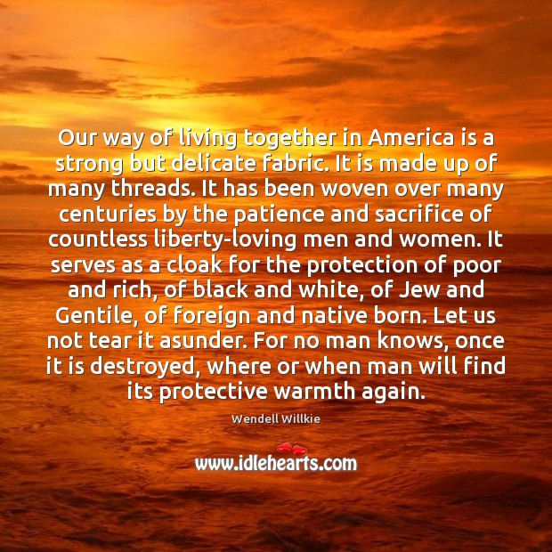 Our way of living together in America is a strong but delicate Wendell Willkie Picture Quote