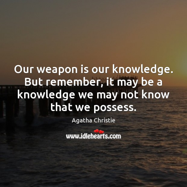 Image, Our weapon is our knowledge. But remember, it may be a knowledge