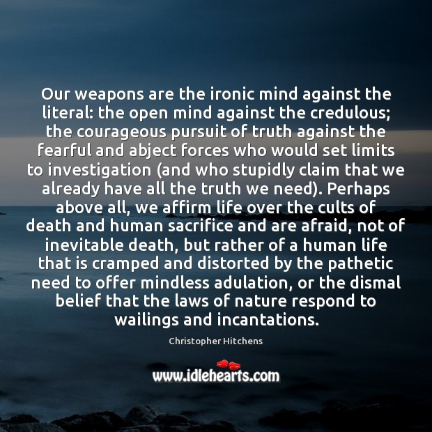 Our weapons are the ironic mind against the literal: the open mind Image