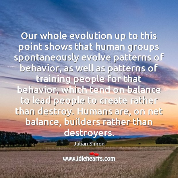 Our whole evolution up to this point shows that human groups spontaneously Julian Simon Picture Quote