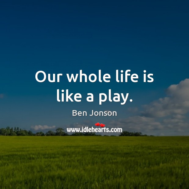 Image, Our whole life is like a play.