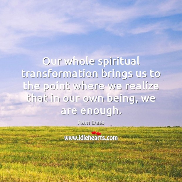 Our whole spiritual transformation brings us to the point where we realize Image