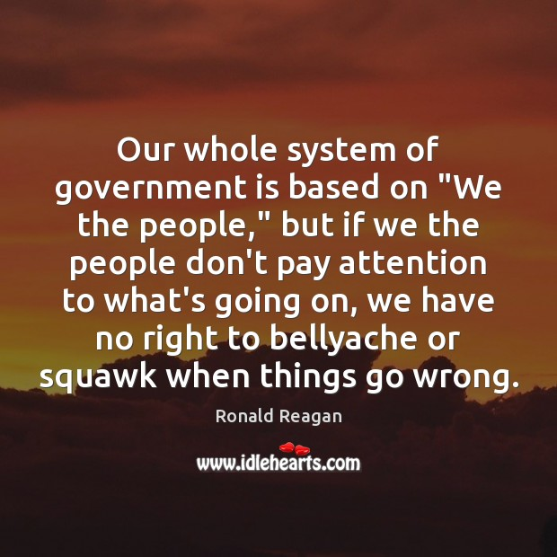 """Image, Our whole system of government is based on """"We the people,"""" but"""