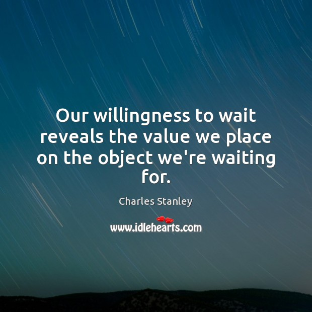 Image, Our willingness to wait reveals the value we place on the object we're waiting for.