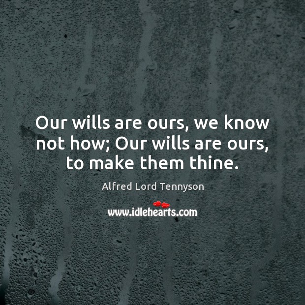 Our wills are ours, we know not how; Our wills are ours, to make them thine. Alfred Lord Tennyson Picture Quote