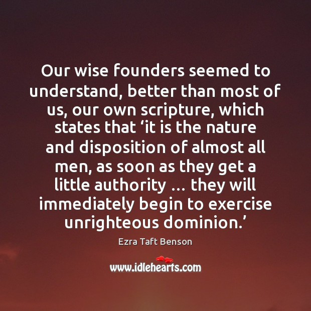 Ezra Taft Benson Picture Quote image saying: Our wise founders seemed to understand, better than most of us, our